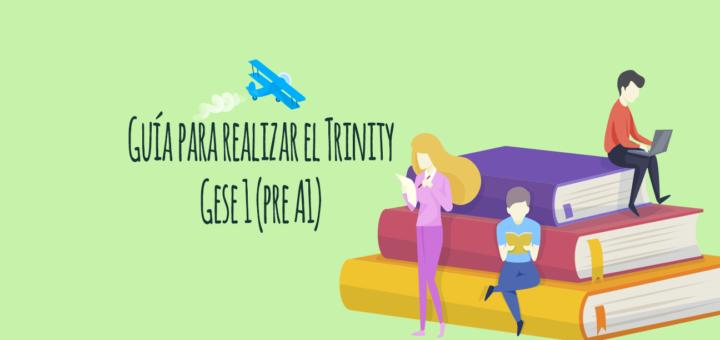 Guía para preparar y realizar el examen Trinity Gese 1