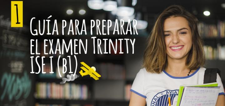 Guía para preparar el examen Trinity ISE I (B1)