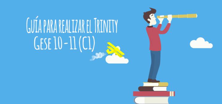 Guía para preparar los exámenes Trinity GESE 10-11 (C1)