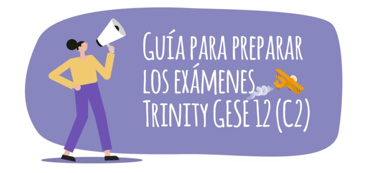 Guía para preparar los exámenes Trinity GESE 12 (C2)