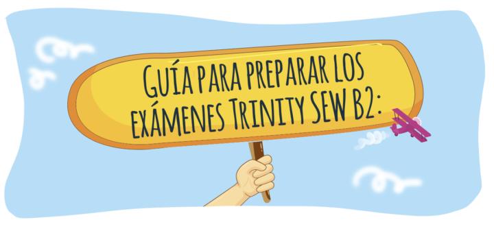 Guía para preparar los exámenes Trinity SEW B2